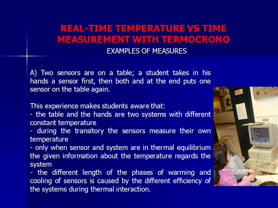 REAL-TIME TEMPERATURE VS TIME MEASUREMENT WITH TERMOCRONO EXAMPLES OF MEASURES A) Two sensors are on a table; a student takes in his hands a sensor first, then both and at the end puts one sensor on the table again.