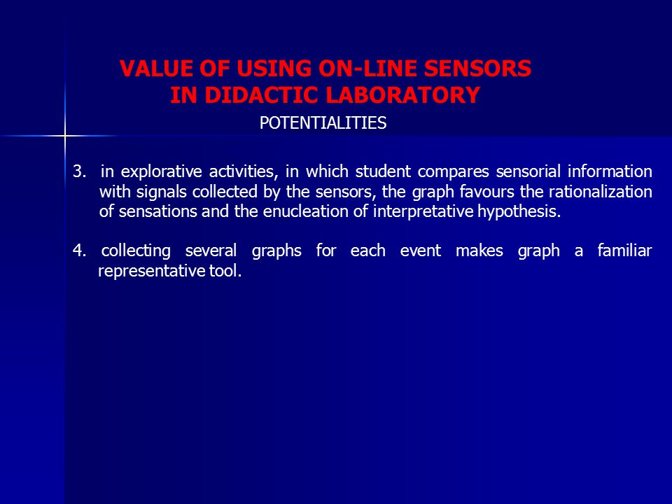 VALUE OF USING ON-LINE SENSORS IN DIDACTIC LABORATORY - Developing of planning capability, comparison between data collected in different times and conditions, comparison between phenomena describable through similar formal relations.
