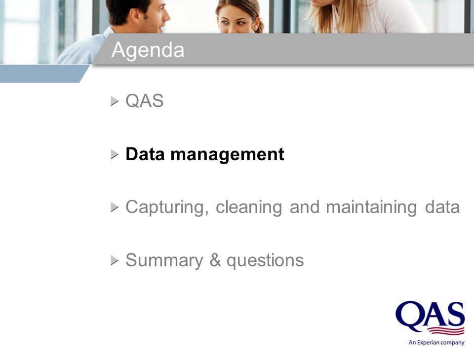 Agenda QAS Data management Capturing, cleaning and maintaining data Summary & questions