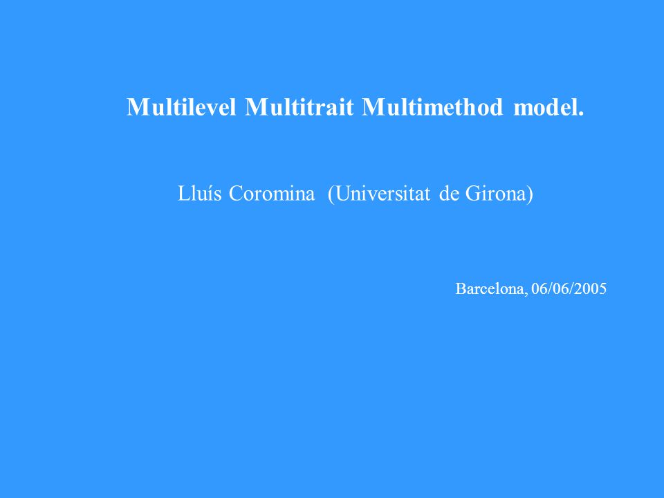 Sample covariance matrices: Multilevel MTMM model SW=SW=SB=SB= S T = S B + S W = (7)(8) (9) Population covariance matrices:  T =  B +  W (10) Y ij = m Bij M Bj + t Bij T Bi + e Bij + m wij M wj + t wij T wi + e wij (11)() Y Bij Y Wij