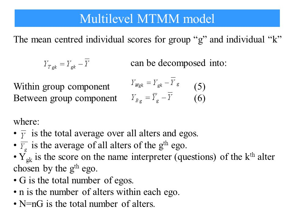 The mean centred individual scores for group g and individual k can be decomposed into: Within group component (5) Between group component (6) where: is the total average over all alters and egos.