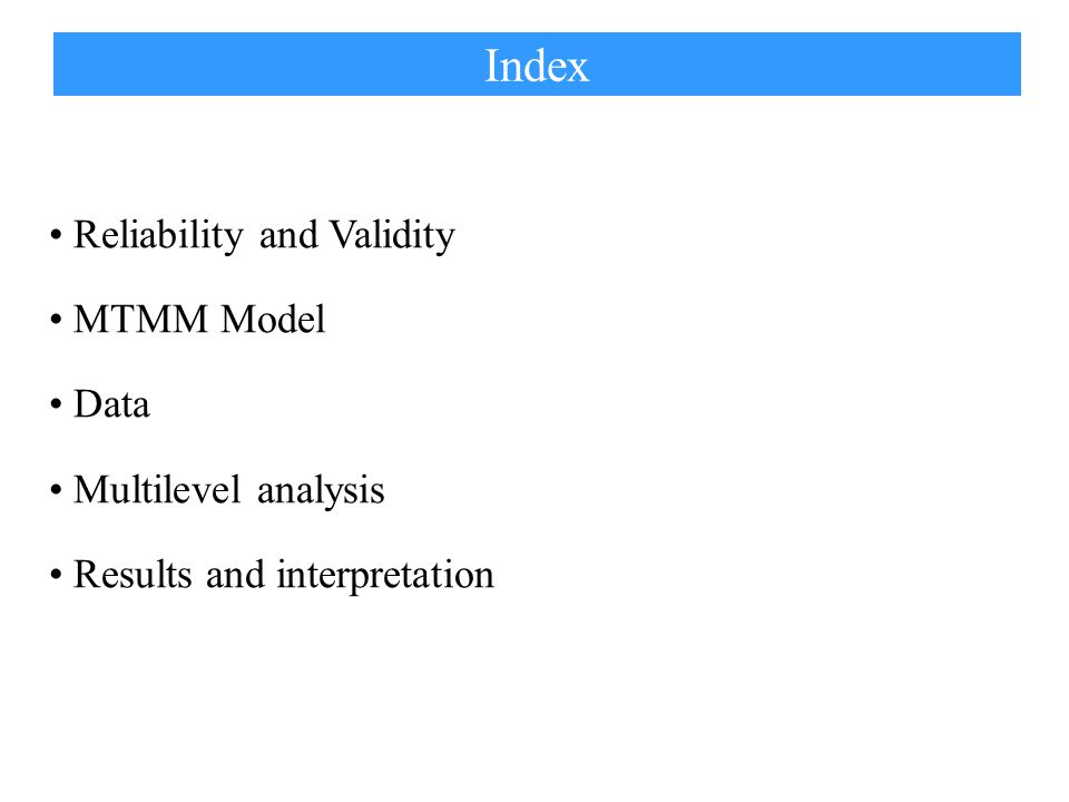 Index Reliability and Validity MTMM Model Data Multilevel analysis Results and interpretation
