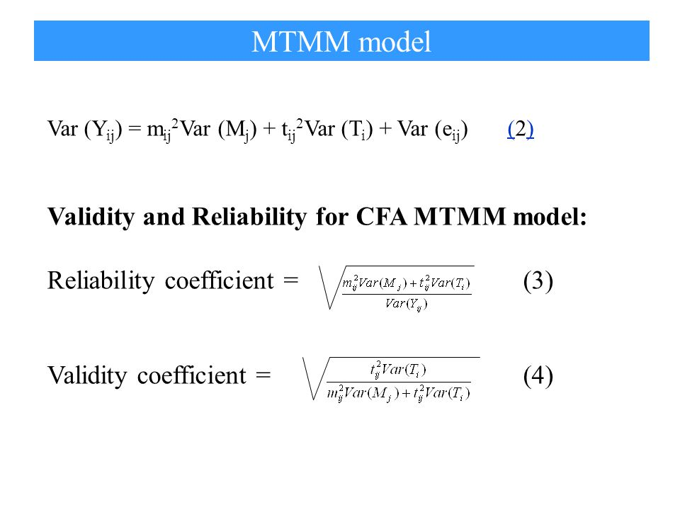 Var (Y ij ) = m ij 2 Var (M j ) + t ij 2 Var (T i ) + Var (e ij ) (2)() Validity and Reliability for CFA MTMM model: Reliability coefficient = (3) Validity coefficient = (4)