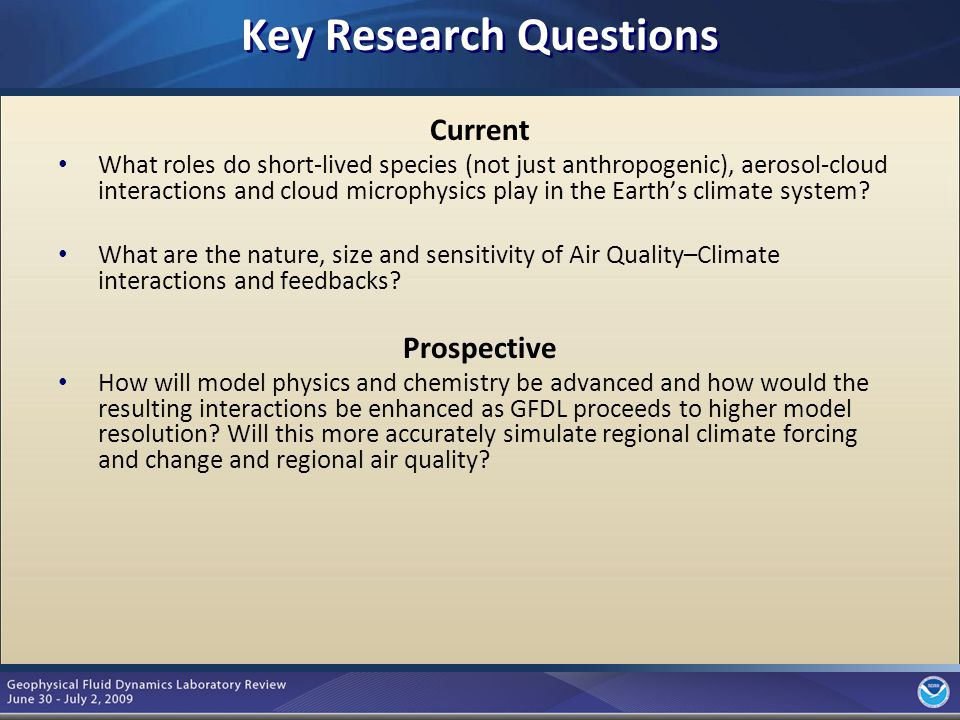 4 Key Research Questions Current What roles do short-lived species (not just anthropogenic), aerosol-cloud interactions and cloud microphysics play in the Earth's climate system.