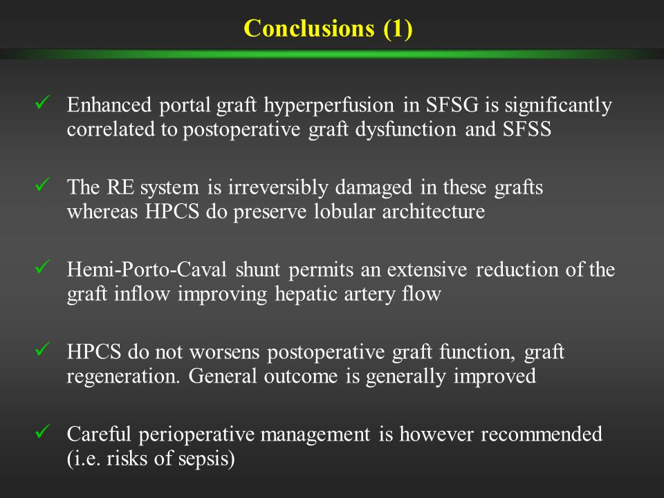 Enhanced portal graft hyperperfusion in SFSG is significantly correlated to postoperative graft dysfunction and SFSS The RE system is irreversibly damaged in these grafts whereas HPCS do preserve lobular architecture Hemi-Porto-Caval shunt permits an extensive reduction of the graft inflow improving hepatic artery flow HPCS do not worsens postoperative graft function, graft regeneration.