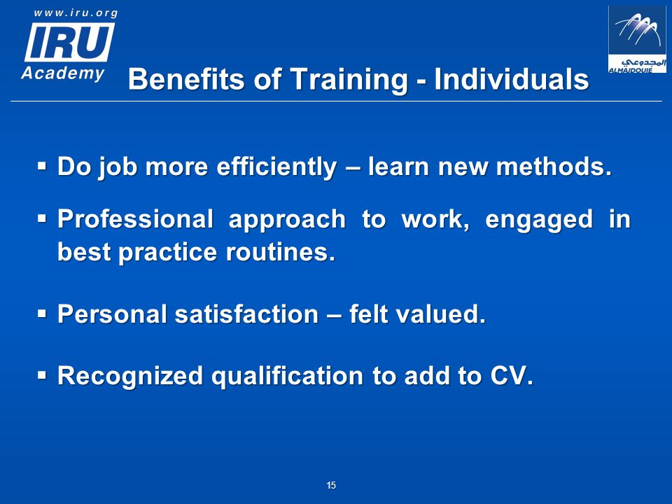 15 Benefits of Training - Individuals  Do job more efficiently – learn new methods.