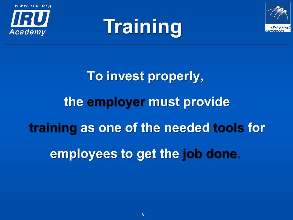 8 To invest properly, the employer must provide the employer must provide training as one of the needed tools for training as one of the needed tools for employees to get the job done.