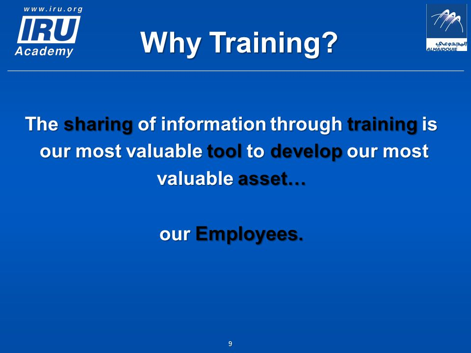 9 The sharing of information through training is our most valuable tool to develop our most our most valuable tool to develop our most valuable asset… our Employees.
