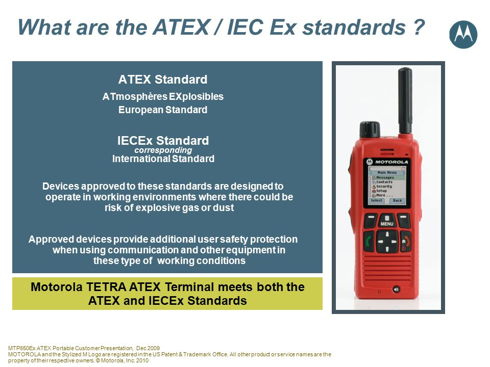 MTP850Ex ATEX Portable Customer Presentation, Dec 2009 MOTOROLA and the Stylized M Logo are registered in the US Patent & Trademark Office.