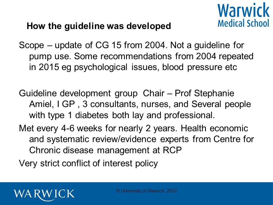 © University of Warwick 2012 How the guideline was developed Scope – update of CG 15 from 2004.