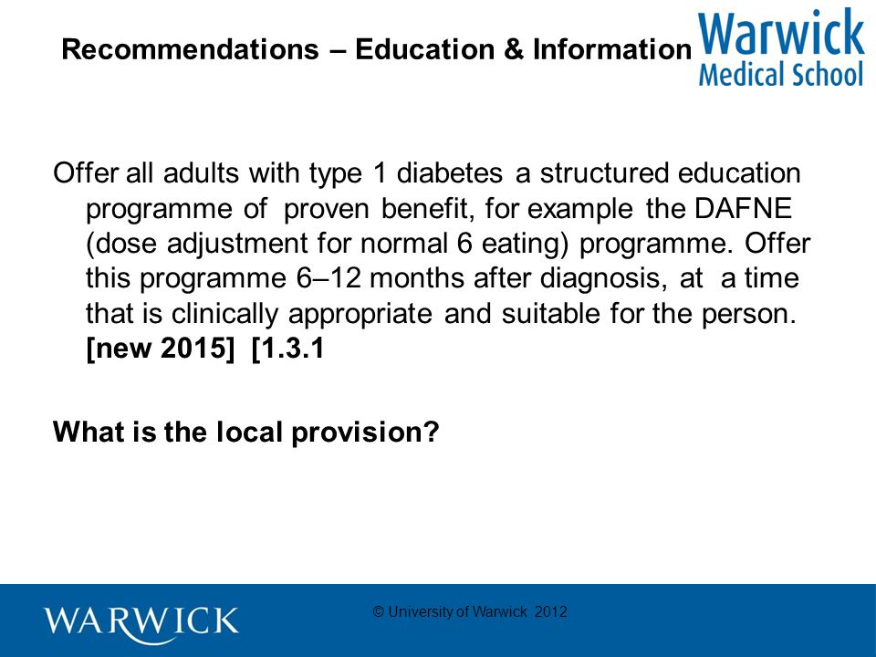 © University of Warwick 2012 Recommendations – Hypo awareness Assess awareness of hypoglycaemia in adults with type 1 diabetes at each 13 annual review.