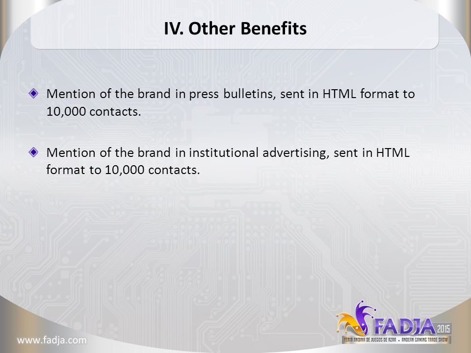 IV. Other Benefits Mention of the brand in press bulletins, sent in HTML format to 10,000 contacts.