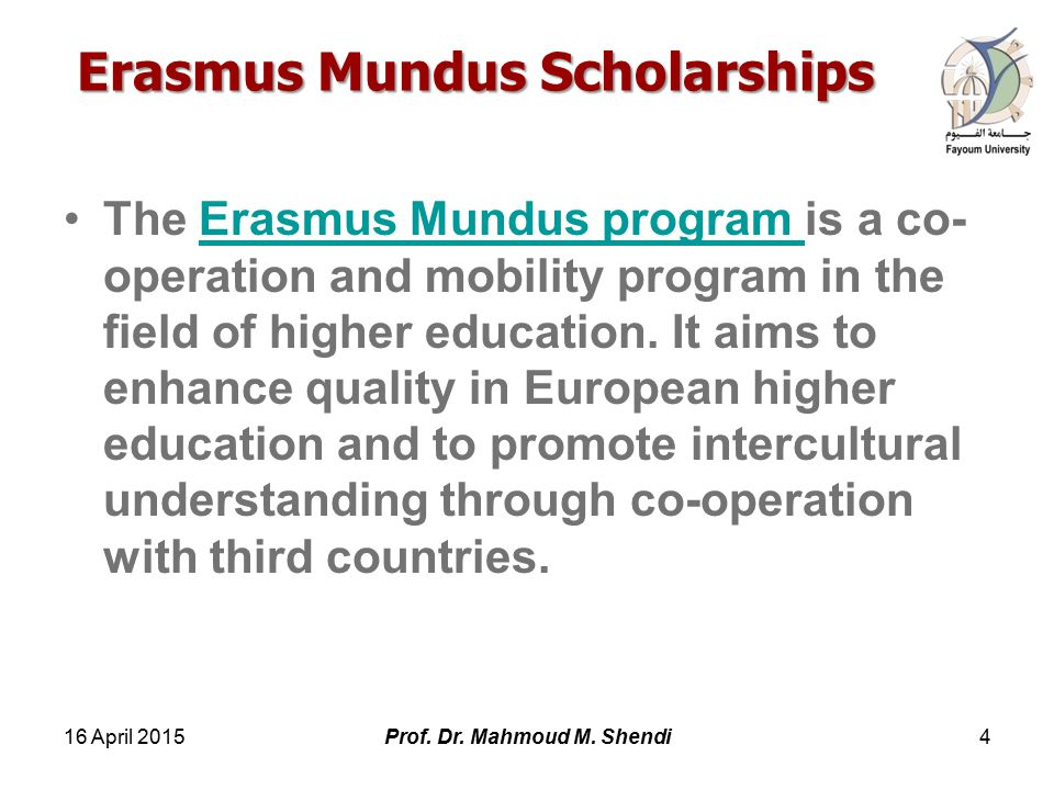 Erasmus Mundus Scholarships The Erasmus Mundus program is a co- operation and mobility program in the field of higher education.