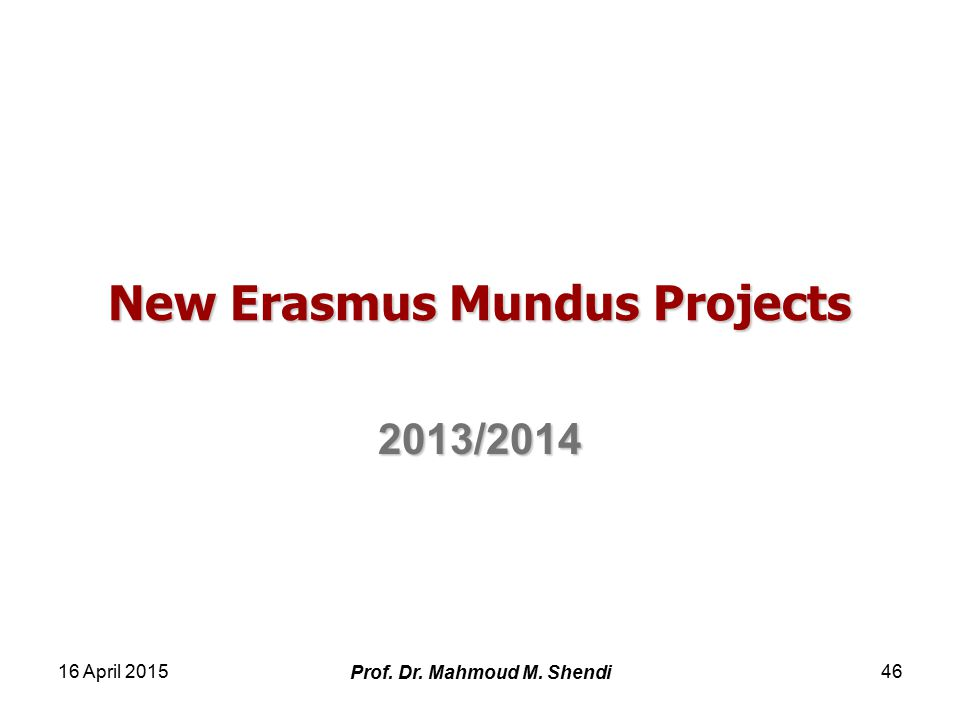 New Erasmus Mundus Projects 2013/ April 2015 Prof. Dr. Mahmoud M. Shendi 46