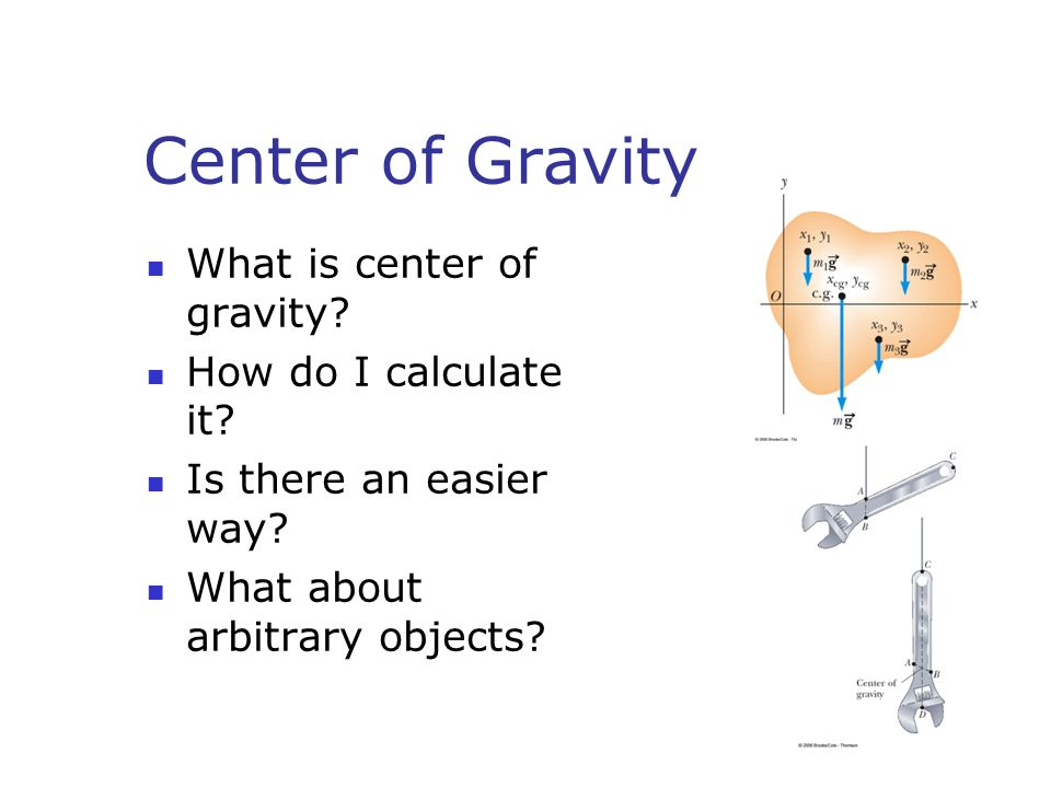 Center of Gravity What is center of gravity? How do I calculate it? Is there an easier way? What about arbitrary objects?