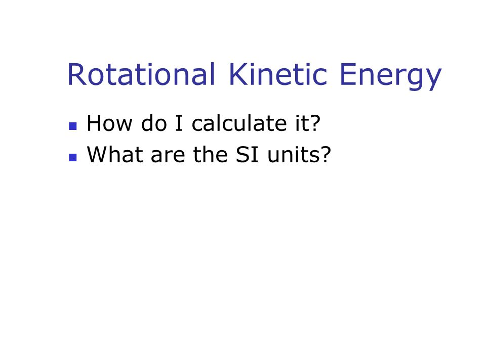 Rotational Kinetic Energy How do I calculate it? What are the SI units?