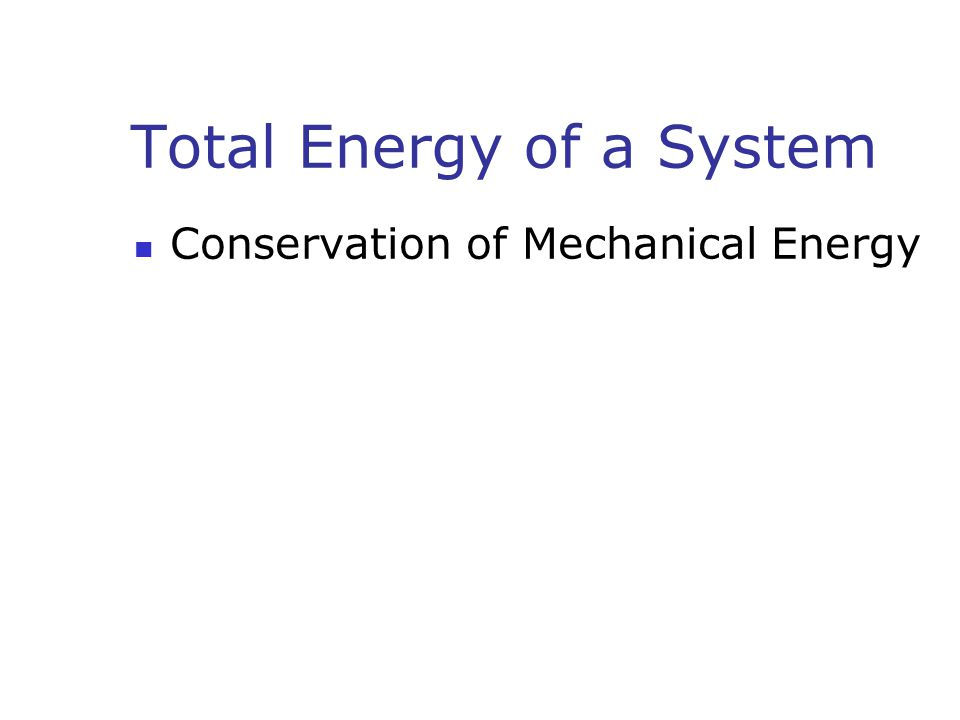 Total Energy of a System Conservation of Mechanical Energy