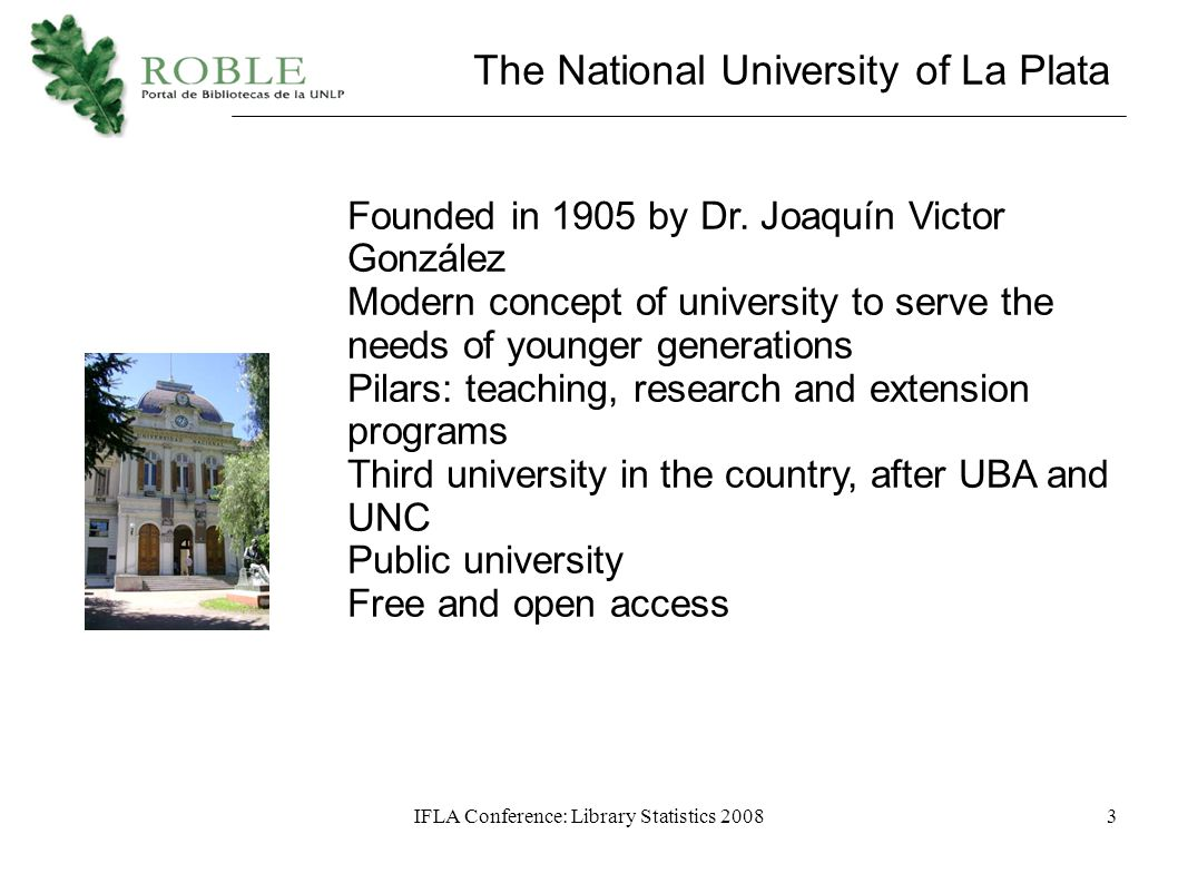 IFLA Conference: Library Statistics 20083 The National University of La Plata Founded in 1905 by Dr.