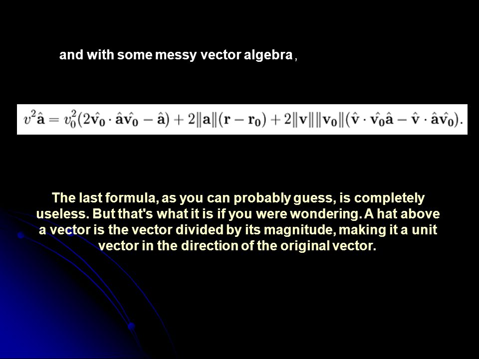 and with some messy vector algebra, The last formula, as you can probably guess, is completely useless.