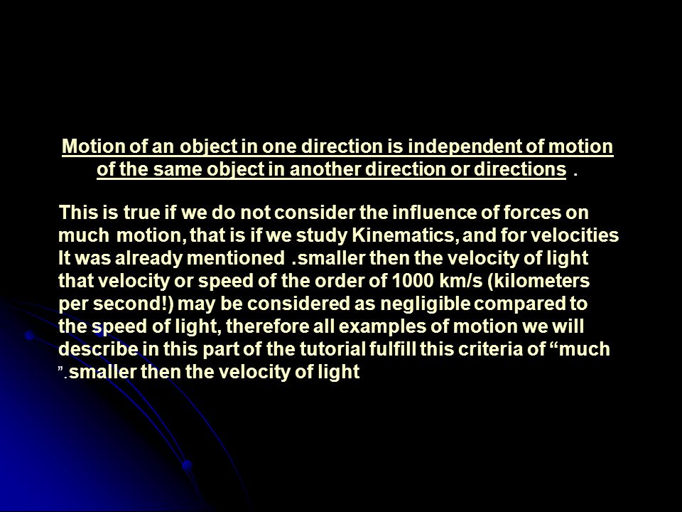 Motion of an object in one direction is independent of motion of the same object in another direction or directions.