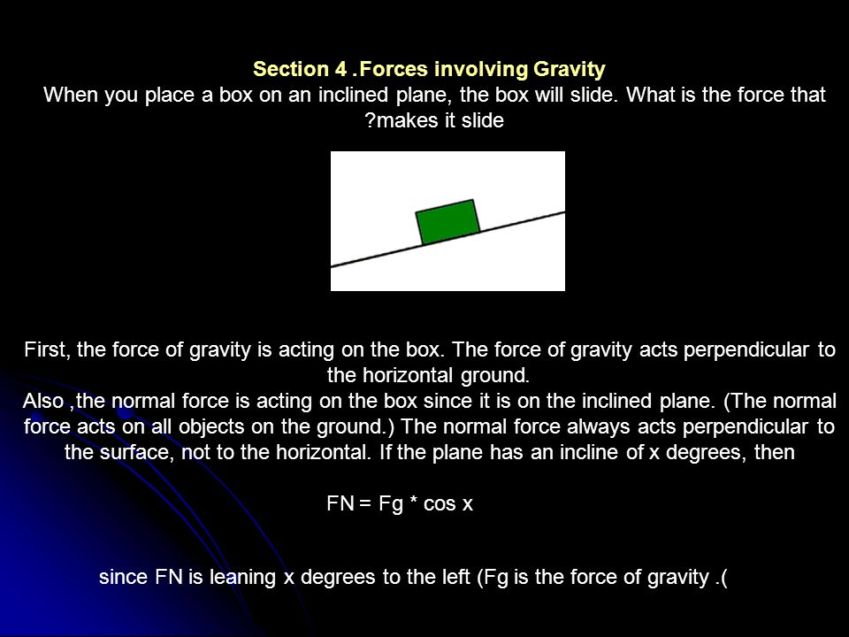 Section 4. Forces involving Gravity When you place a box on an inclined plane, the box will slide.