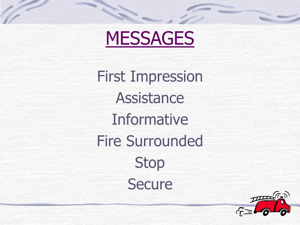 MESSAGES First Impression Assistance Informative Fire Surrounded Stop Secure