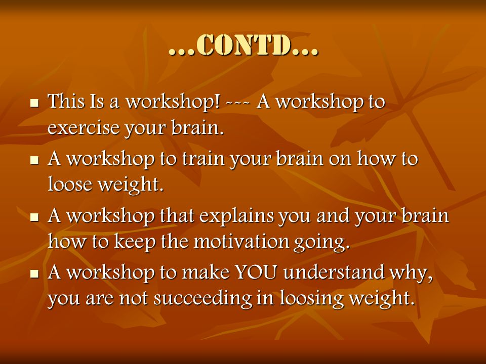 …contd… This Is a workshop. --- A workshop to exercise your brain.