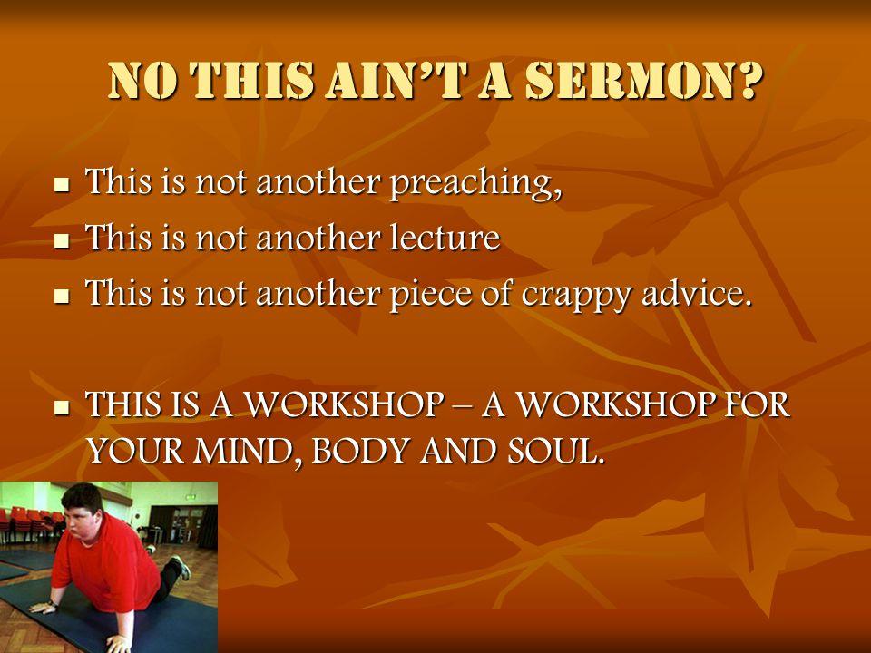 NO this Ain't a Sermon.