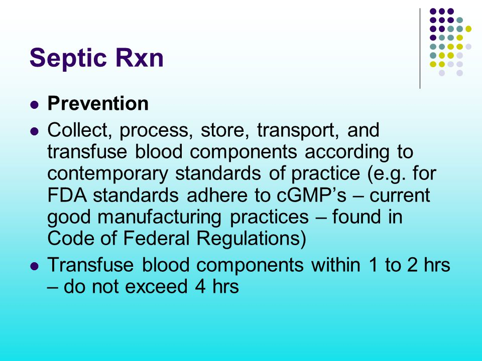 Septic Rxn Prevention Collect, process, store, transport, and transfuse blood components according to contemporary standards of practice (e.g. for FDA
