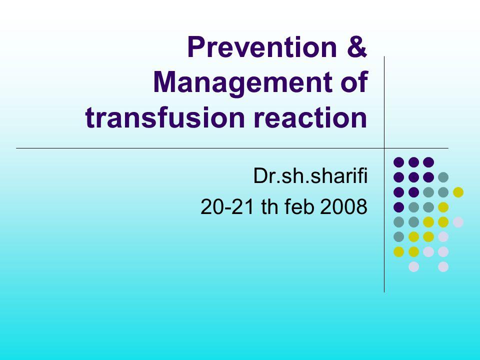 Prevention & Management of transfusion reaction Dr.sh.sharifi 20-21 th feb 2008
