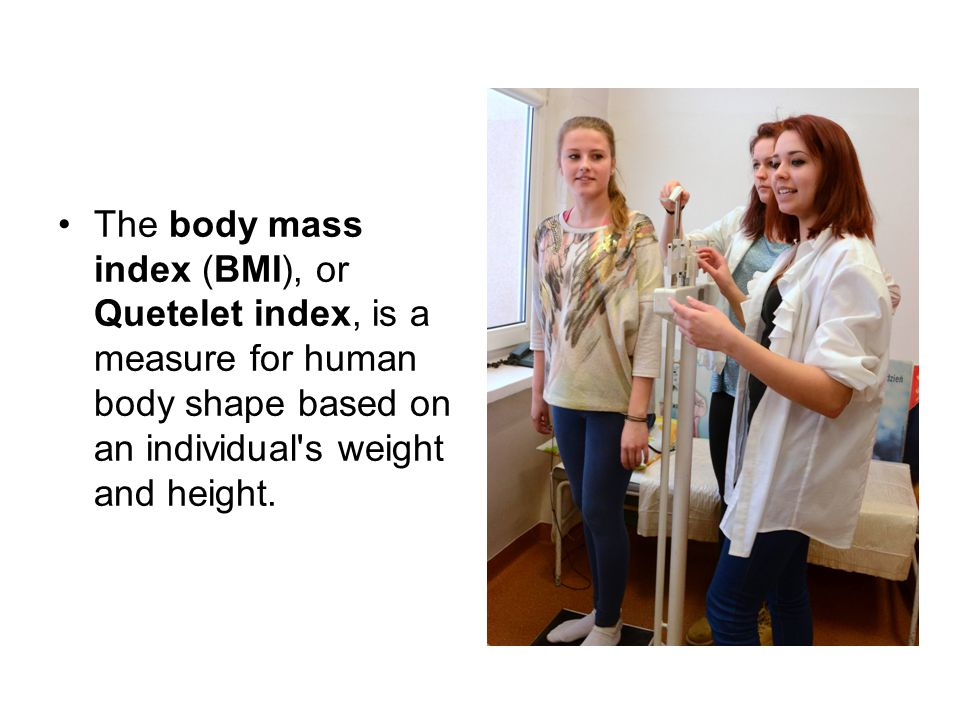 Body mass index is defined as the individual s body mass divided by the square of their height.
