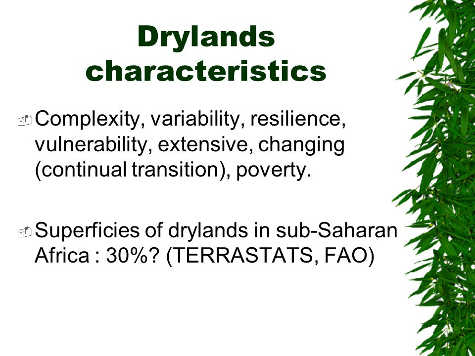 Drylands characteristics  Complexity, variability, resilience, vulnerability, extensive, changing (continual transition), poverty.