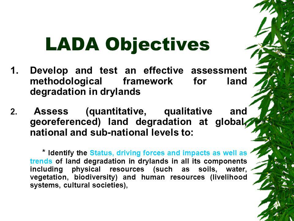 LADA Objectives 1.Develop and test an effective assessment methodological framework for land degradation in drylands 2.