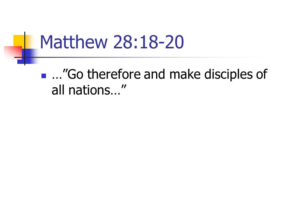 Matthew 28:18-20 … Go therefore and make disciples of all nations…