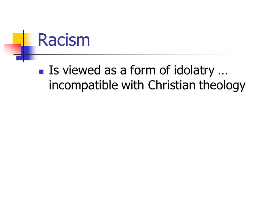 Racism Is viewed as a form of idolatry … incompatible with Christian theology