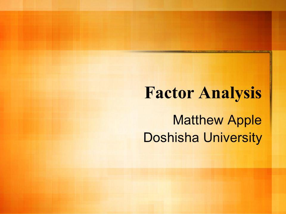 Factor Analysis Matthew Apple Doshisha University