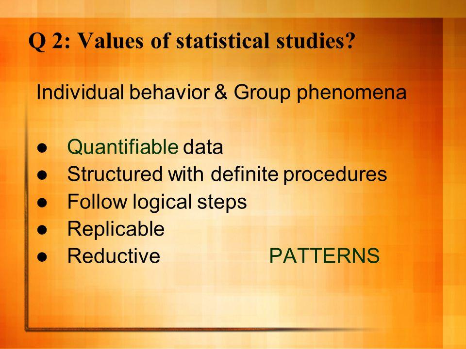 Q 2: Values of statistical studies.
