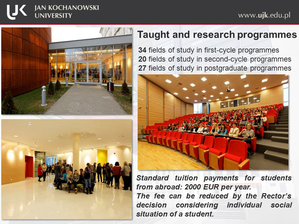 34 fields of study in first-cycle programmes 20 fields of study in second-cycle programmes 27 fields of study in postgraduate programmes Standard tuition payments for students from abroad: 2000 EUR per year.