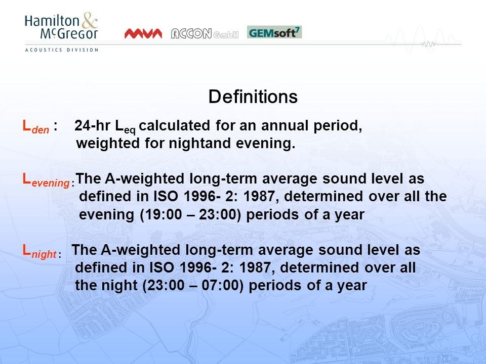 Definitions L den : 24-hr L eq calculated for an annual period, weighted for nightand evening.