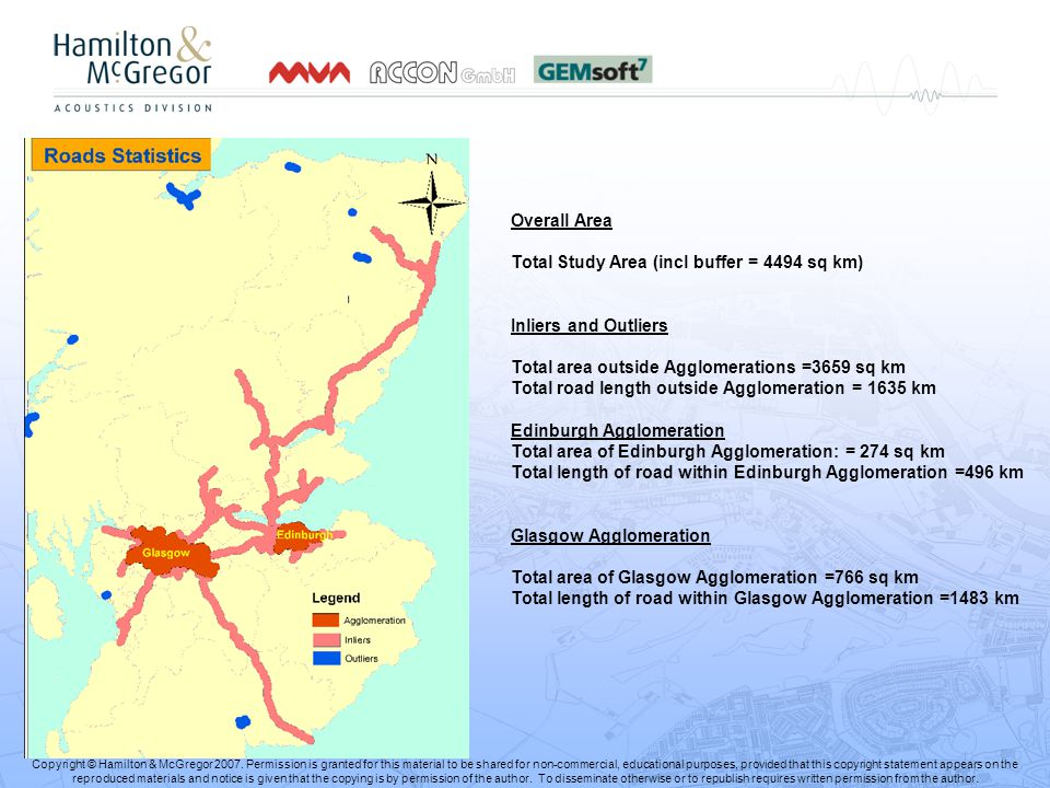Overall Area Total Study Area (incl buffer = 4494 sq km) Inliers and Outliers Total area outside Agglomerations =3659 sq km Total road length outside Agglomeration = 1635 km Edinburgh Agglomeration Total area of Edinburgh Agglomeration: = 274 sq km Total length of road within Edinburgh Agglomeration =496 km Glasgow Agglomeration Total area of Glasgow Agglomeration =766 sq km Total length of road within Glasgow Agglomeration =1483 km Copyright © Hamilton & McGregor 2007.