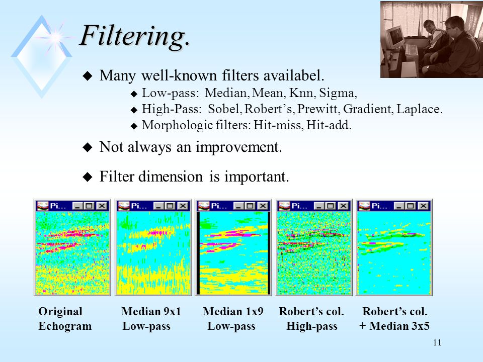 11Filtering. u Many well-known filters availabel.