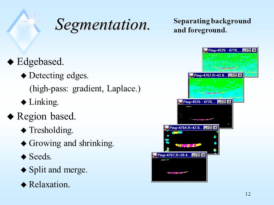 12 Segmentation. u Edgebased. u Detecting edges.