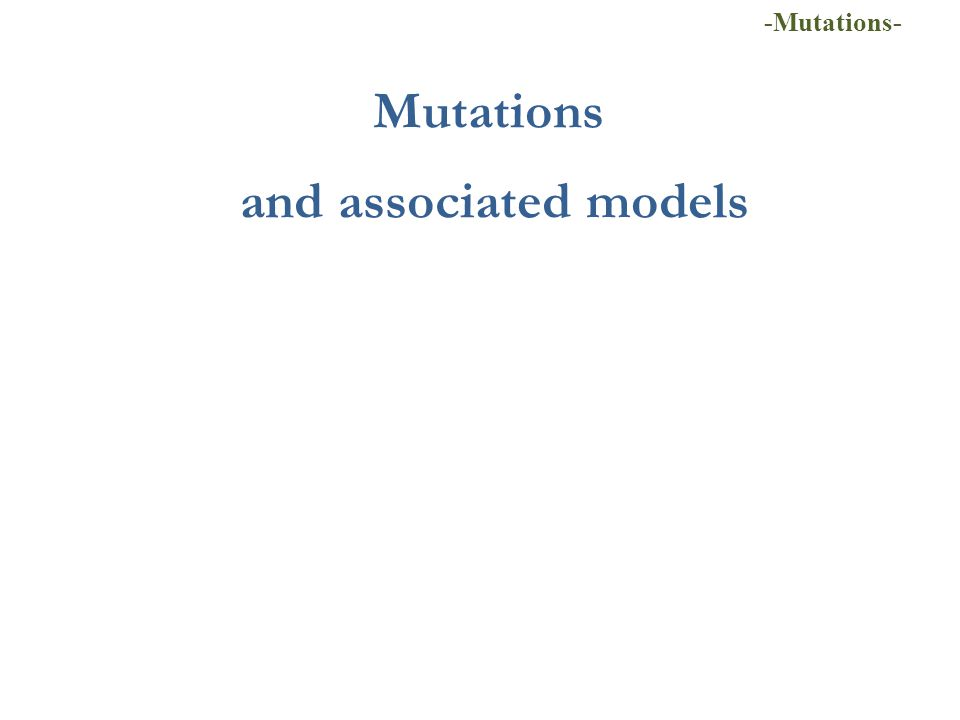 Mutations and associated models -Mutations-