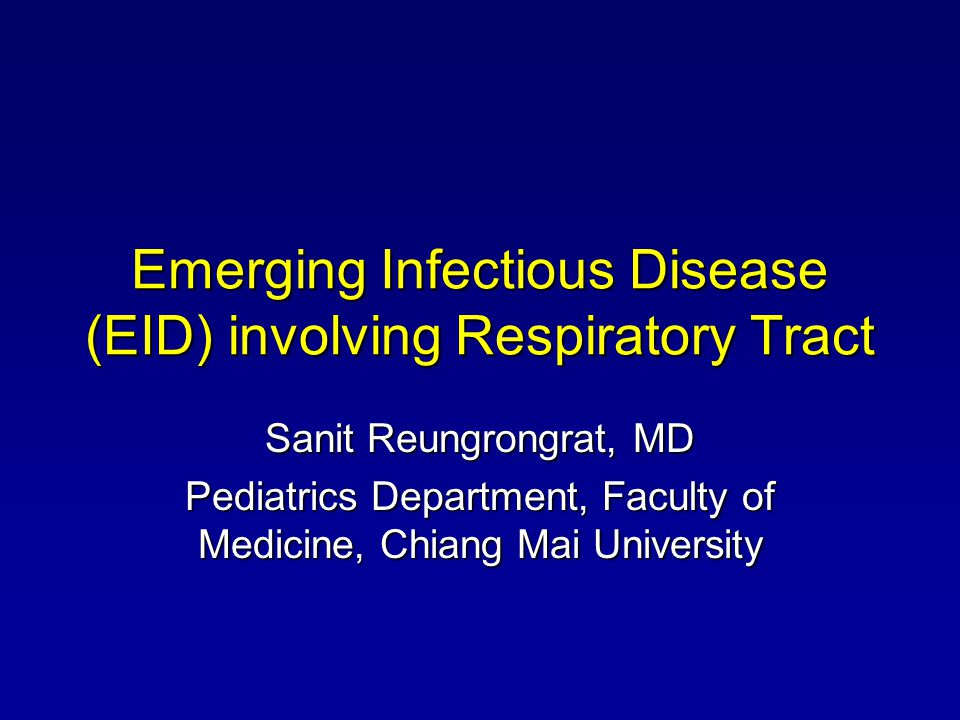 Emerging Infectious Disease (EID) involving Respiratory Tract Sanit Reungrongrat, MD Pediatrics Department, Faculty of Medicine, Chiang Mai University