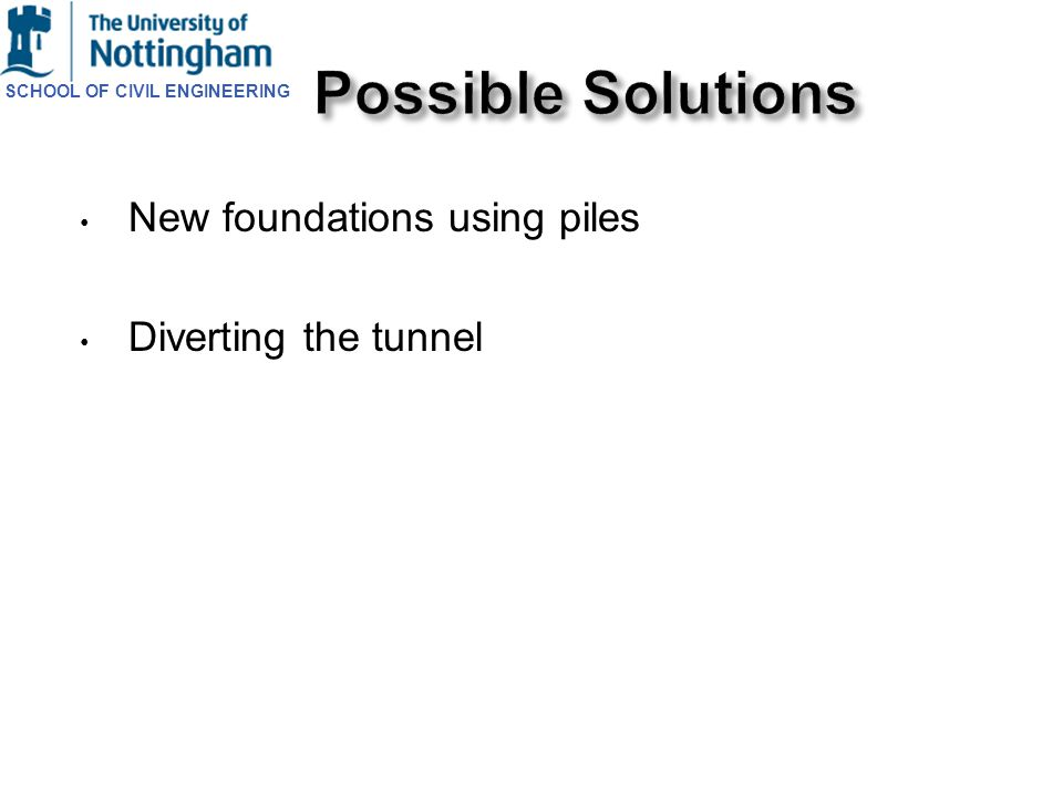 SCHOOL OF CIVIL ENGINEERING New foundations using piles Diverting the tunnel