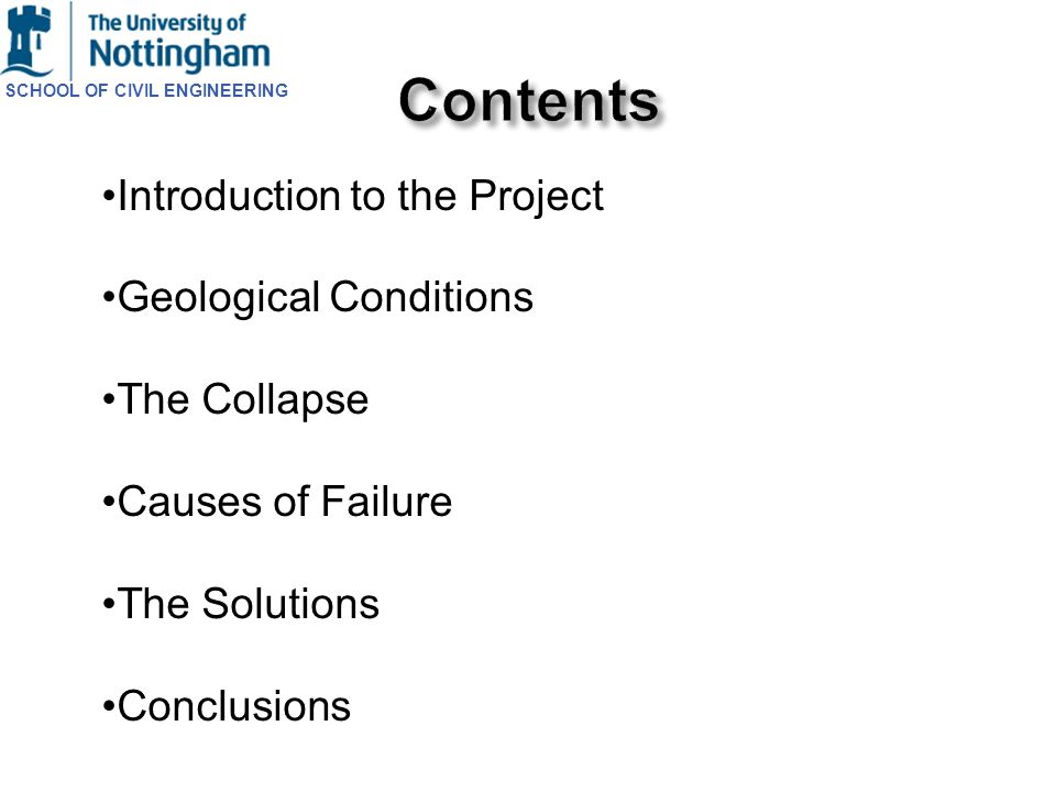 SCHOOL OF CIVIL ENGINEERING Introduction to the Project Geological Conditions The Collapse Causes of Failure The Solutions Conclusions