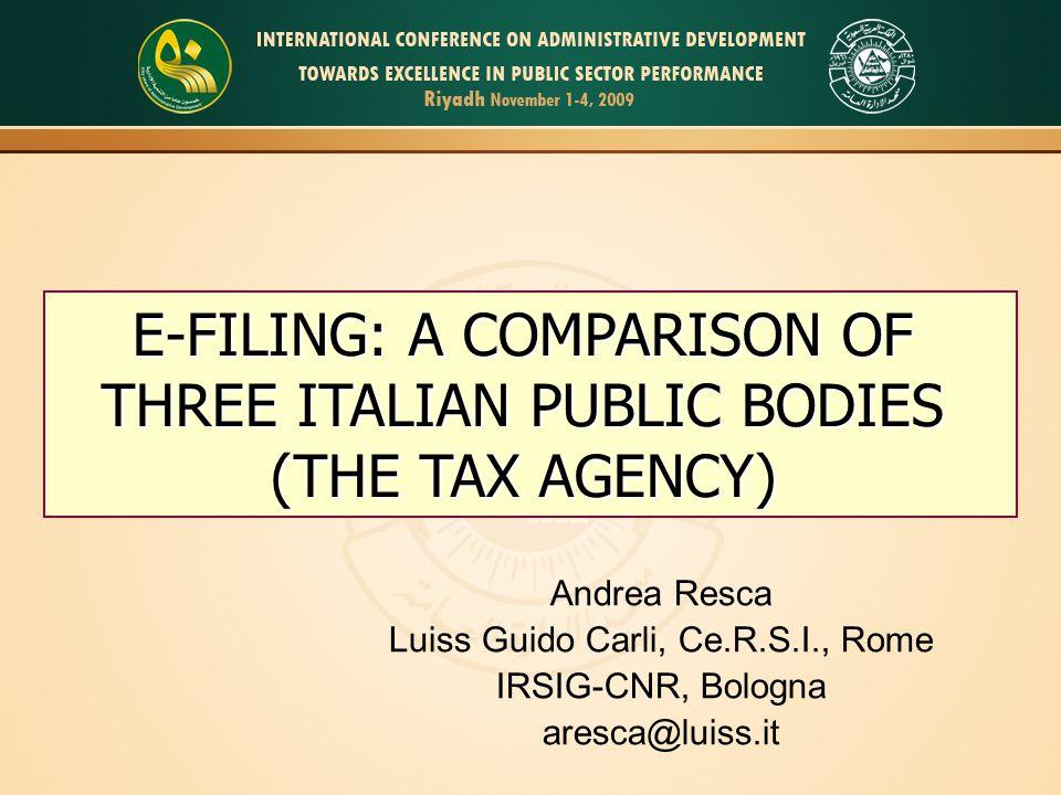 E-FILING: A COMPARISON OF THREE ITALIAN PUBLIC BODIES (THE TAX AGENCY) Andrea Resca Luiss Guido Carli, Ce.R.S.I., Rome IRSIG-CNR, Bologna aresca@luiss.it