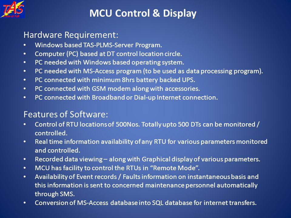 MCU Control & Display Hardware Requirement: Windows based TAS-PLMS-Server Program. Computer (PC) based at DT control location circle. PC needed with W