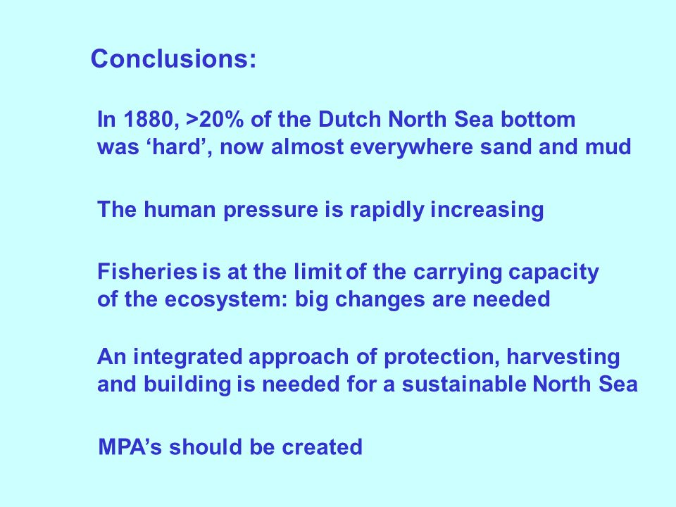 Conclusions: An integrated approach of protection, harvesting and building is needed for a sustainable North Sea Fisheries is at the limit of the carr