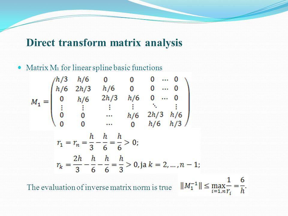 Direct transform matrix analysis Matrix M 1 for linear spline basic functions The evaluation of inverse matrix norm is true